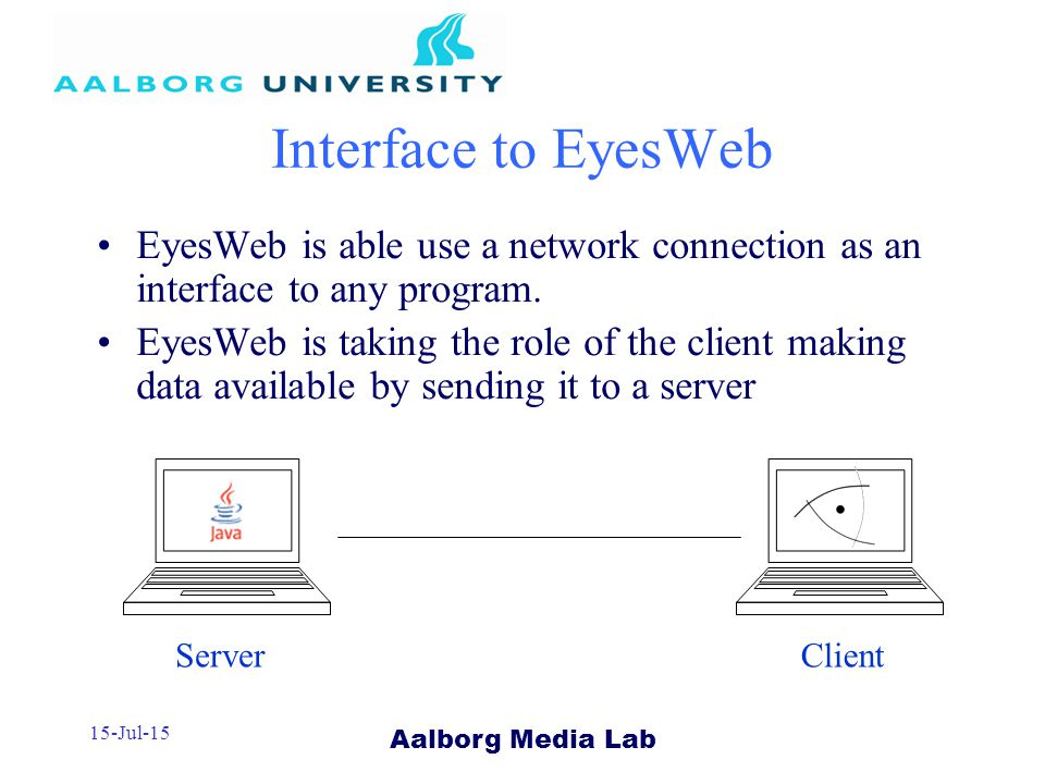 Aalborg Media Lab 15-Jul-15 Interface to EyesWeb EyesWeb is able use a network connection as an interface to any program.