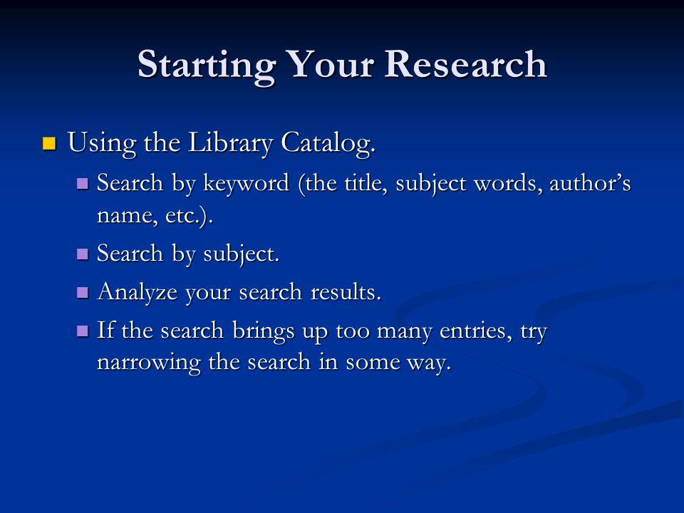 Starting Your Research Using the Library Catalog. Using the Library Catalog.