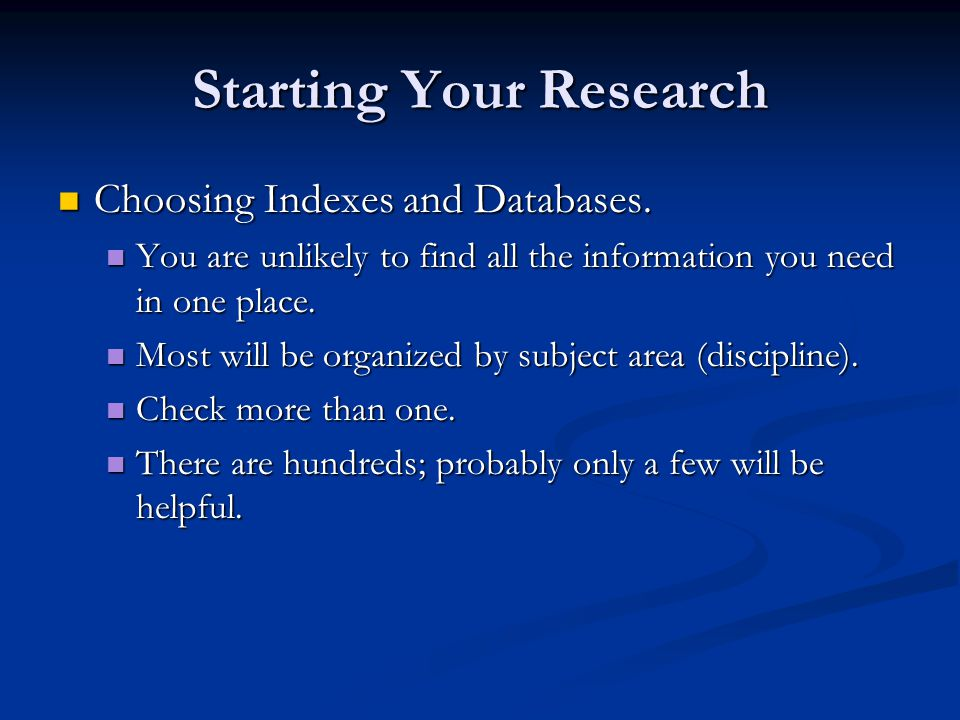 Starting Your Research Choosing Indexes and Databases.