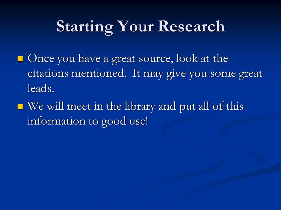 Starting Your Research Once you have a great source, look at the citations mentioned.