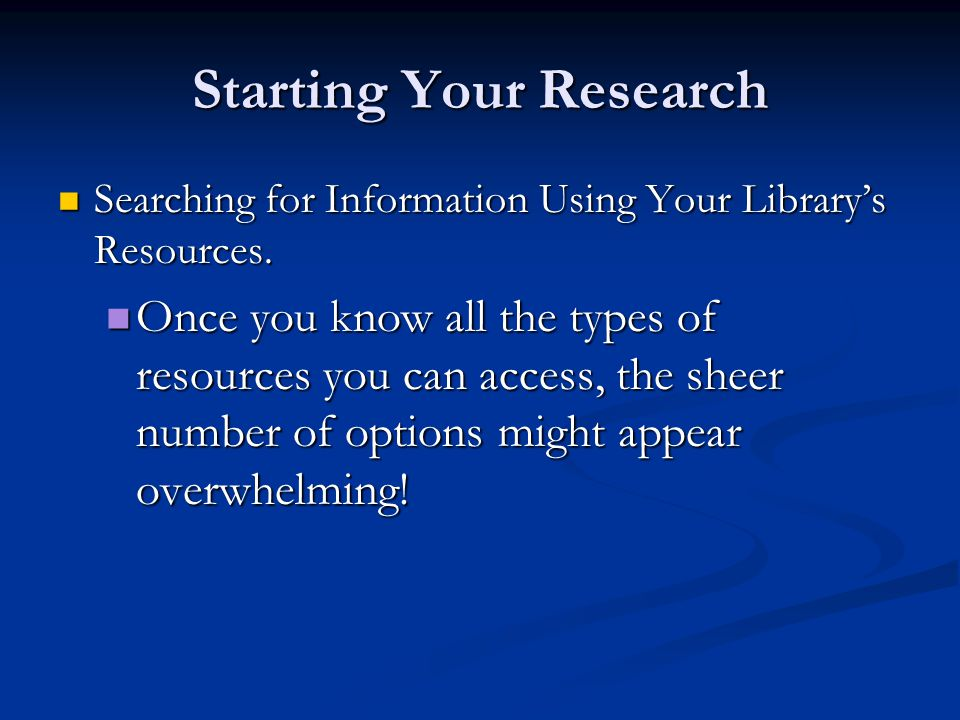 Starting Your Research Searching for Information Using Your Library's Resources.