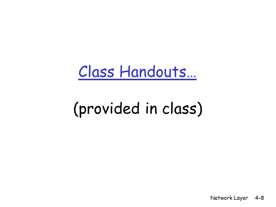 Class Handouts… (provided in class) Network Layer4-8