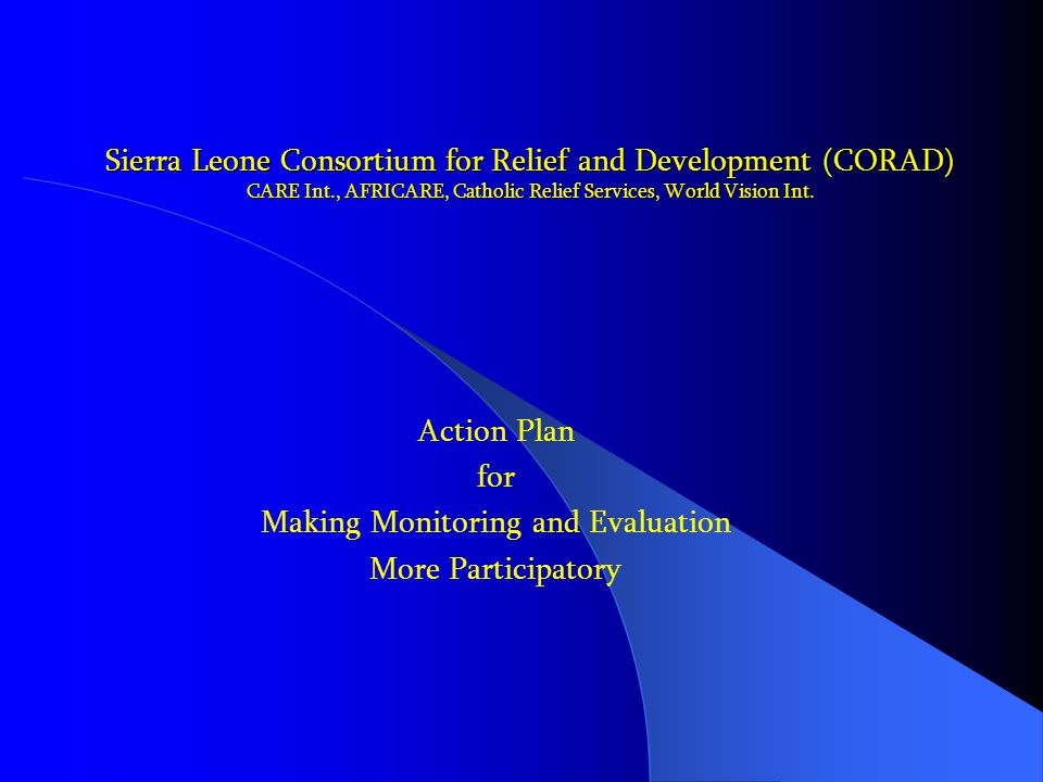 Sierra Leone Consortium for Relief and Development (CORAD) CARE Int., AFRICARE, Catholic Relief Services, World Vision Int.
