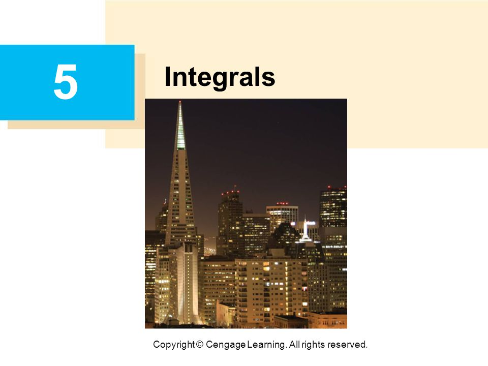 Copyright © Cengage Learning. All rights reserved. 5 Integrals