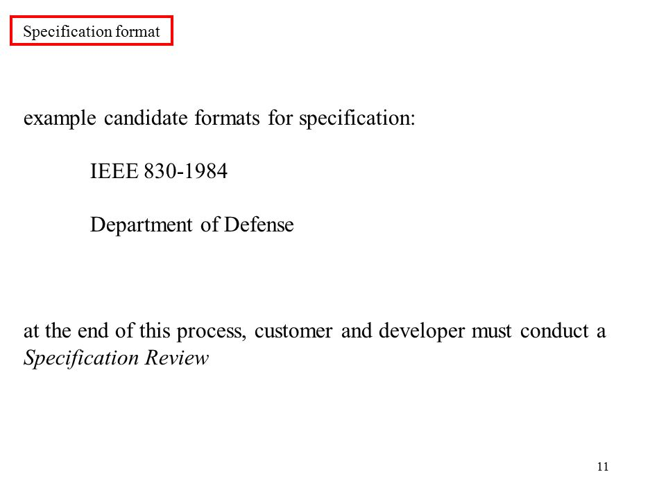 11 example candidate formats for specification: IEEE Department of Defense at the end of this process, customer and developer must conduct a Specification Review Specification format