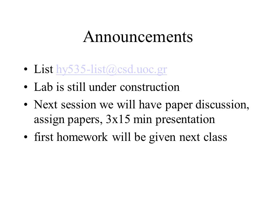 Announcements List Lab is still under construction Next session we will have paper discussion, assign papers, 3x15 min presentation first homework will be given next class