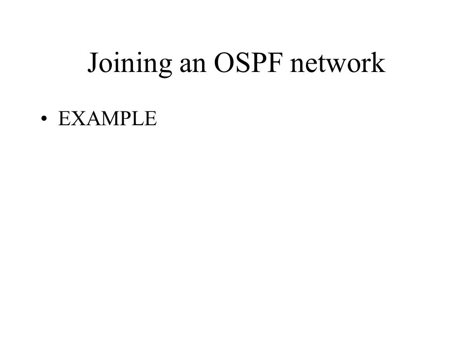 Joining an OSPF network EXAMPLE