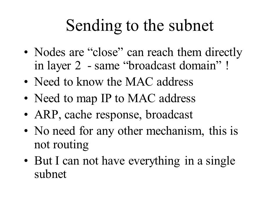 Sending to the subnet Nodes are close can reach them directly in layer 2 - same broadcast domain .