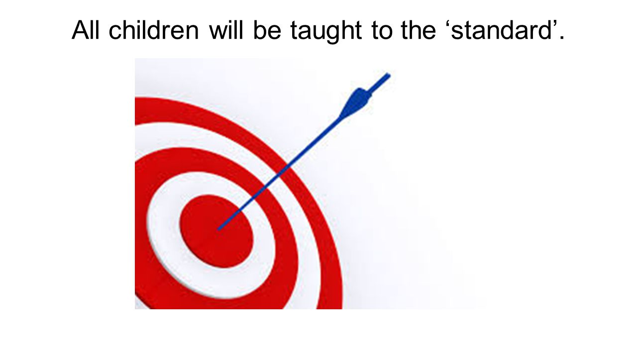All children will be taught to the 'standard'.