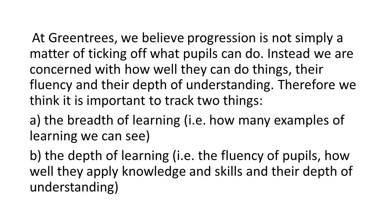 At Greentrees, we believe progression is not simply a matter of ticking off what pupils can do.