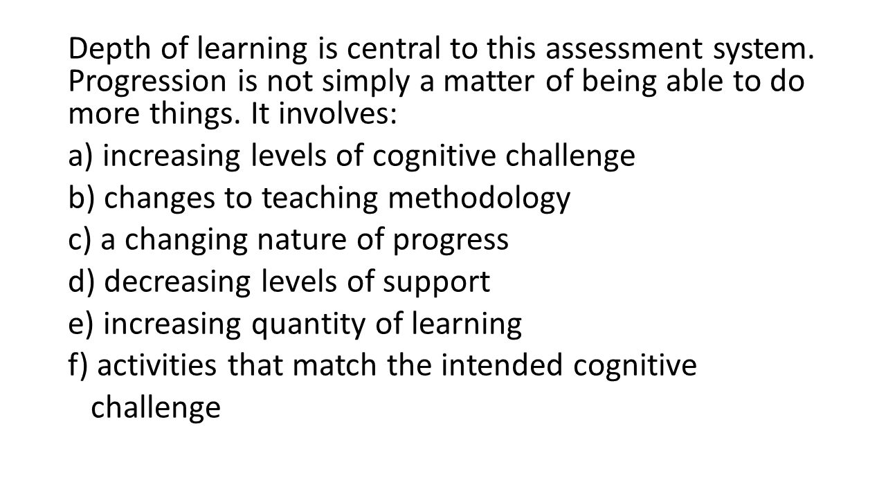 Depth of learning is central to this assessment system.