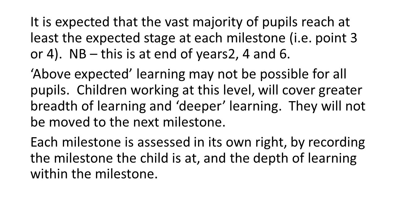 It is expected that the vast majority of pupils reach at least the expected stage at each milestone (i.e.