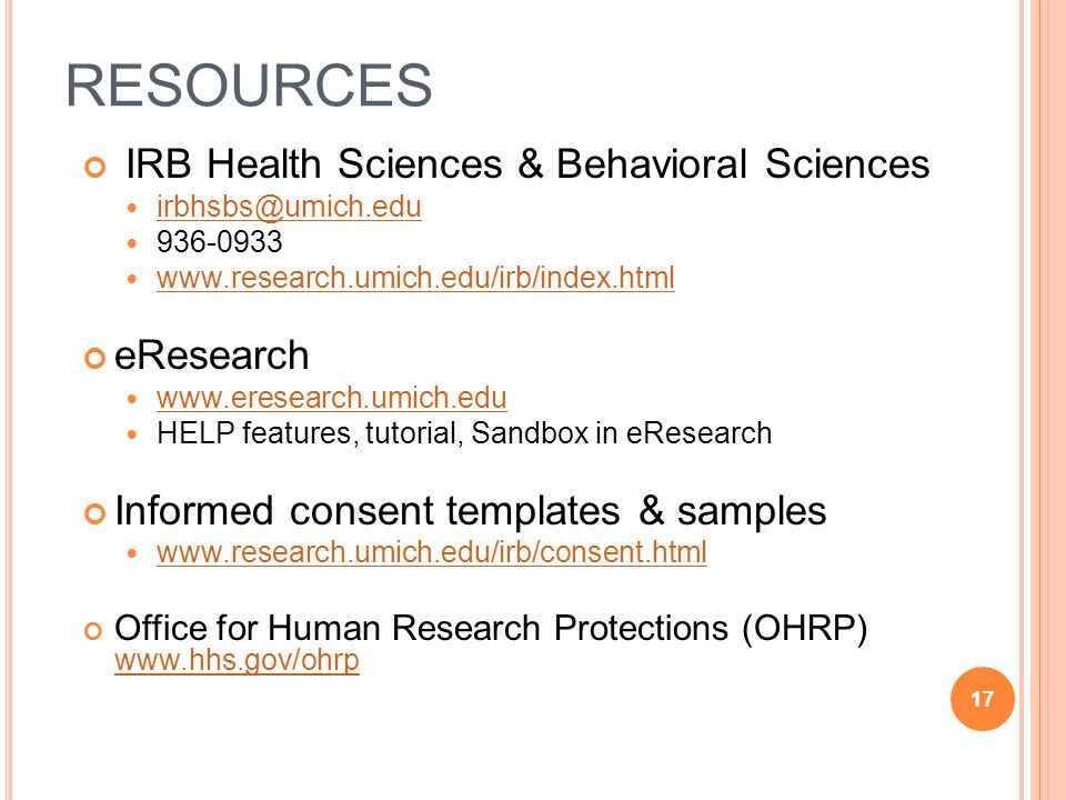 RESOURCES IRB Health Sciences & Behavioral Sciences eResearch   HELP features, tutorial, Sandbox in eResearch Informed consent templates & samples   Office for Human Research Protections (OHRP)