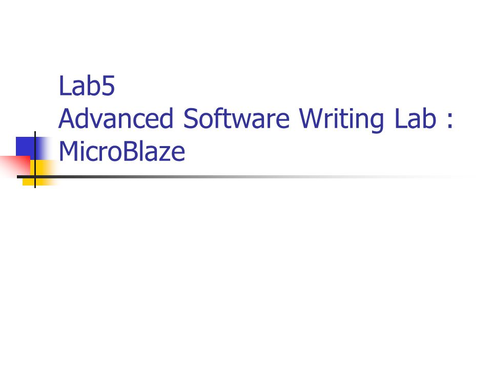 Lab5 Advanced Software Writing Lab : MicroBlaze  for EDK 6 3