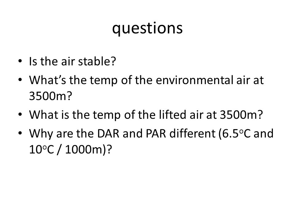questions Is the air stable. What's the temp of the environmental air at 3500m.