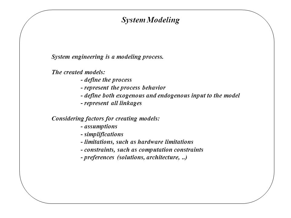 System Modeling System engineering is a modeling process.