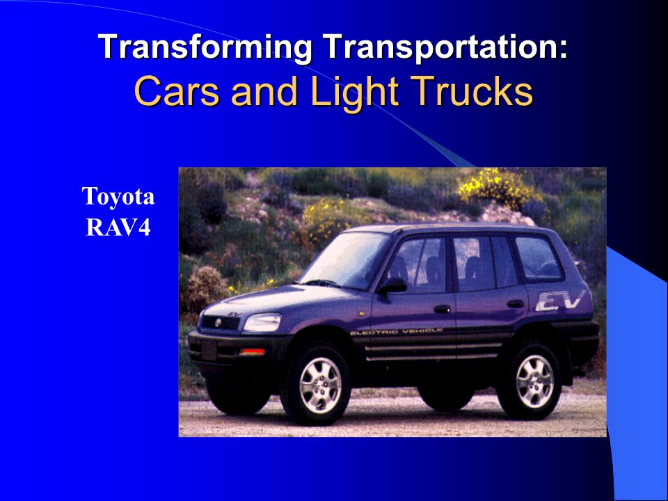 Transforming Transportation: Cars and Light Trucks Toyota RAV4