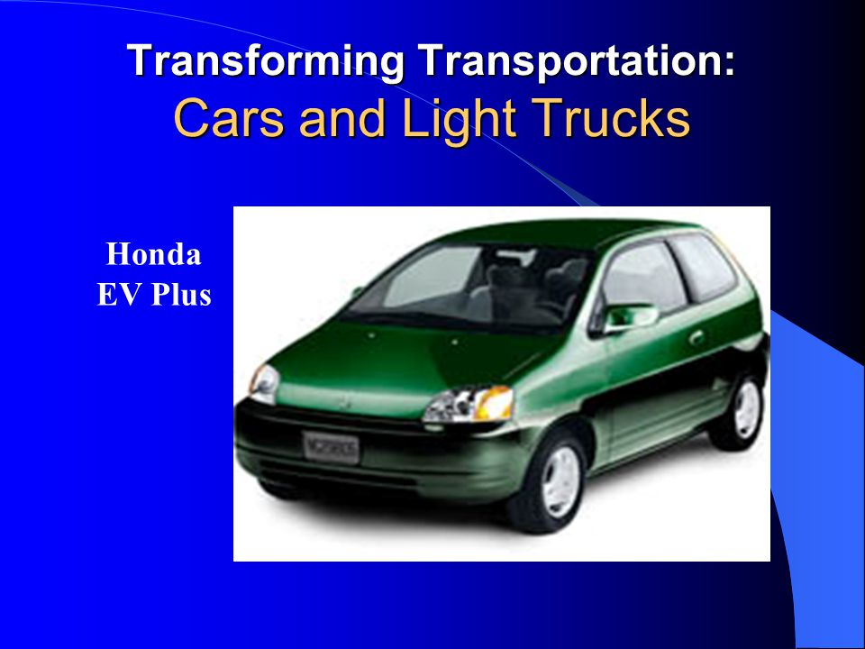 Transforming Transportation: Cars and Light Trucks Honda EV Plus