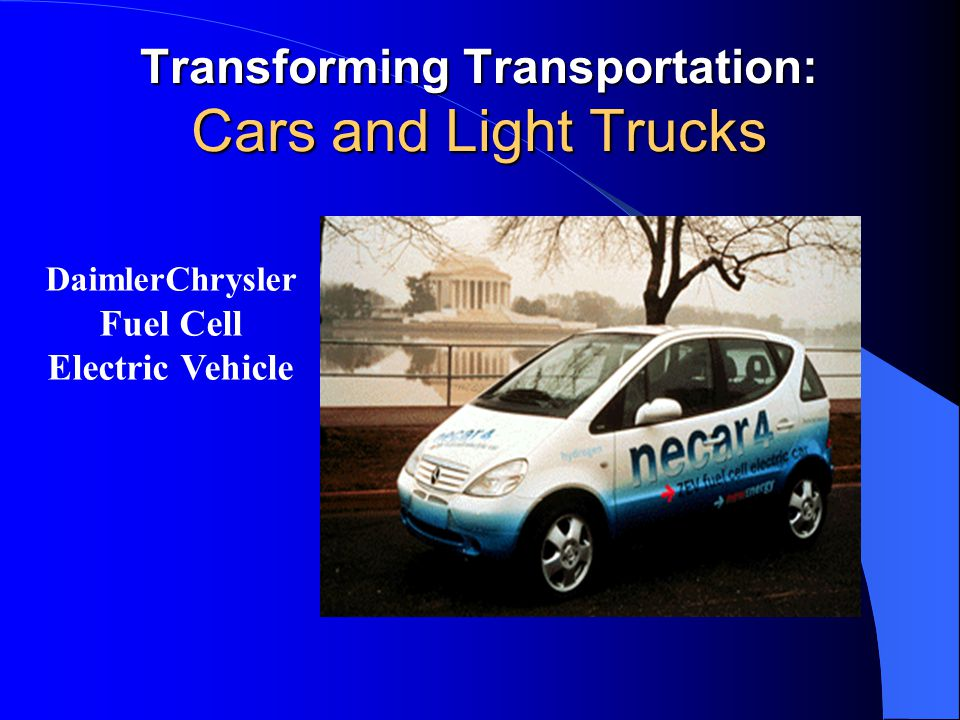 Transforming Transportation: Cars and Light Trucks DaimlerChrysler Fuel Cell Electric Vehicle