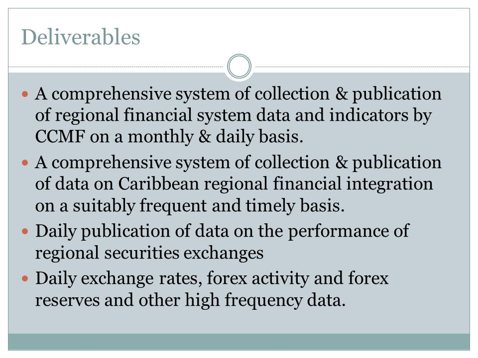 Deliverables A comprehensive system of collection & publication of regional financial system data and indicators by CCMF on a monthly & daily basis.