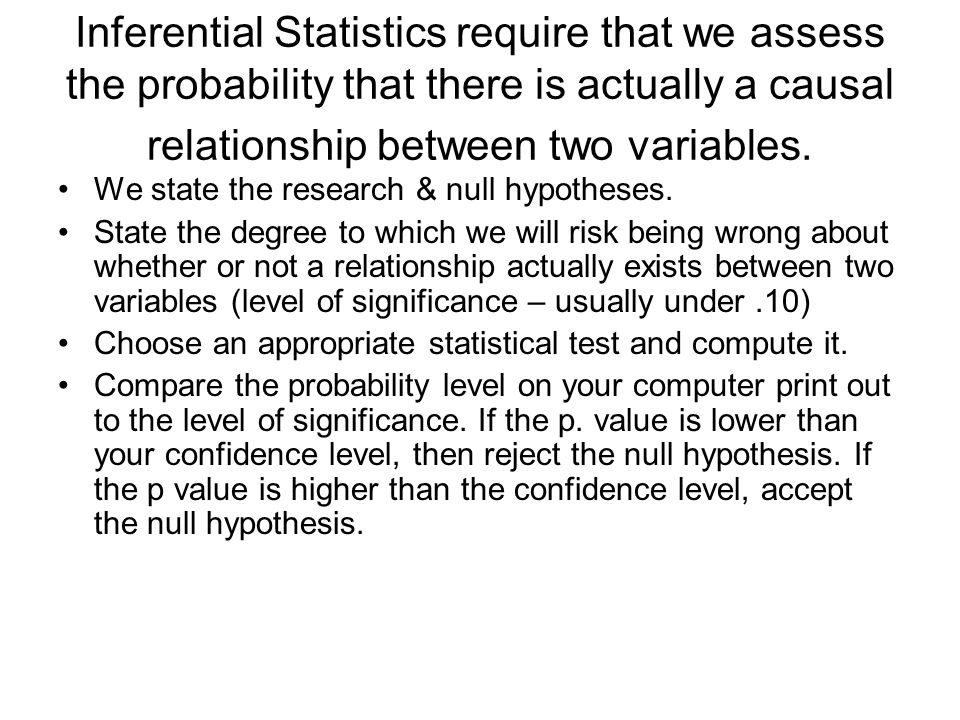 Inferential Statistics require that we assess the probability that there is actually a causal relationship between two variables.