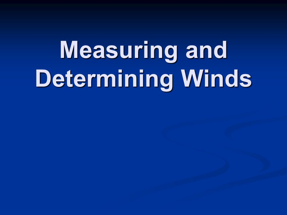 Measuring and Determining Winds