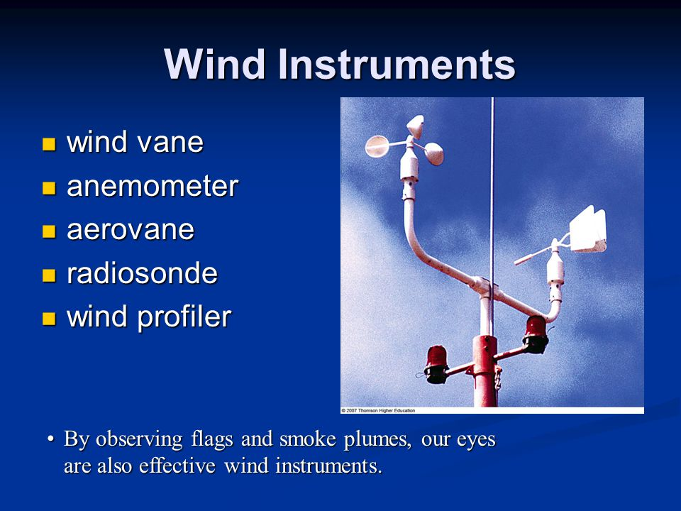 Wind Instruments wind vane wind vane anemometer anemometer aerovane aerovane radiosonde radiosonde wind profiler wind profiler By observing flags and smoke plumes, our eyes are also effective wind instruments.By observing flags and smoke plumes, our eyes are also effective wind instruments.