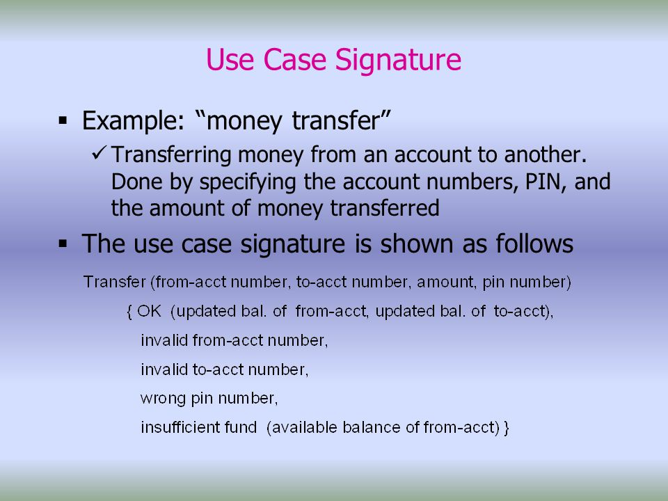 Use Case Signature  Example: money transfer Transferring money from an account to another.