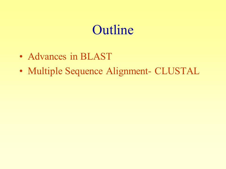 Outline Advances in BLAST Multiple Sequence Alignment- CLUSTAL