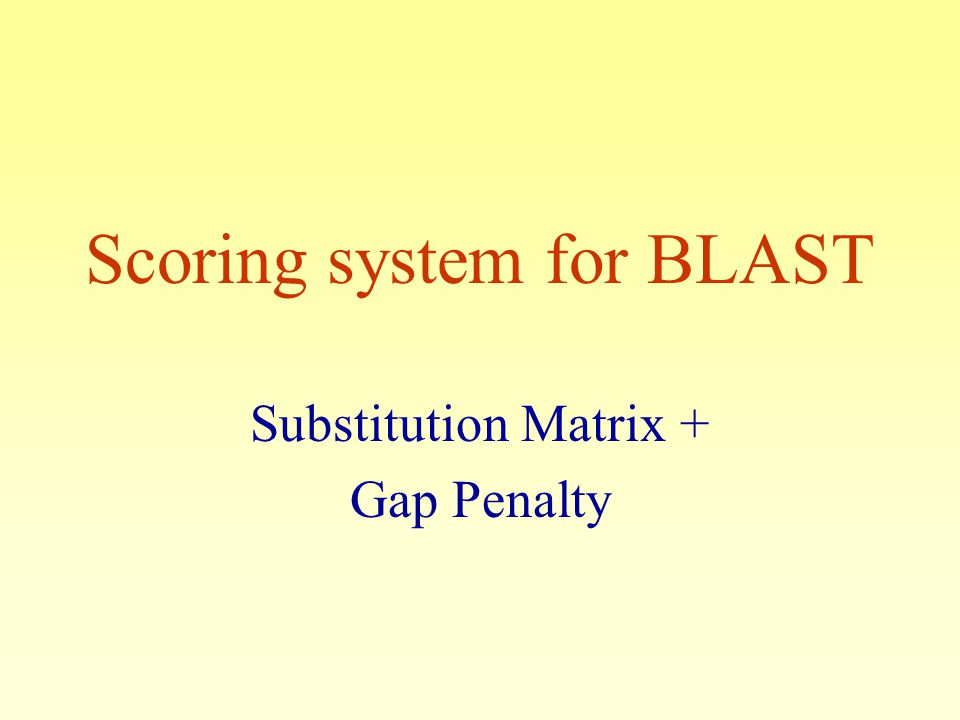 Scoring system for BLAST Substitution Matrix + Gap Penalty