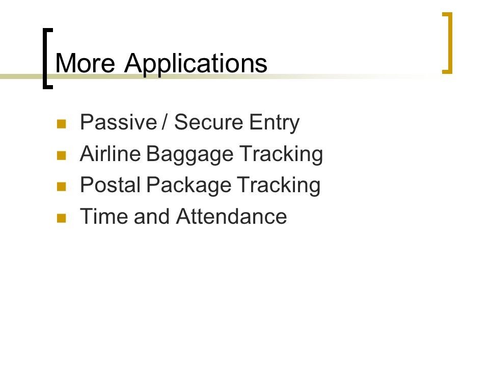 More Applications Passive / Secure Entry Airline Baggage Tracking Postal Package Tracking Time and Attendance