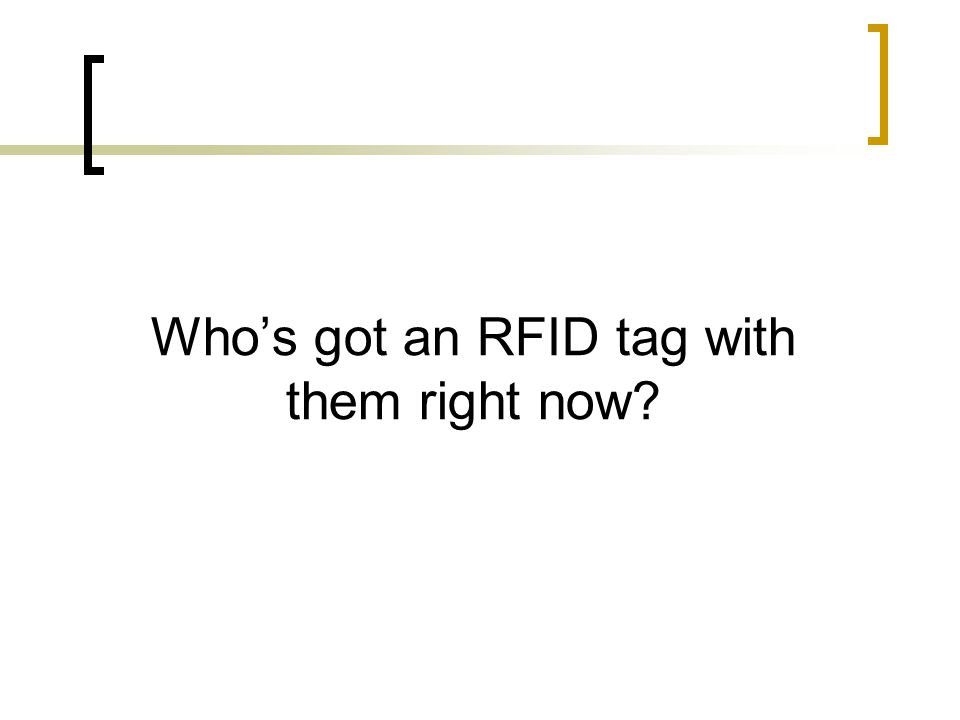 Who's got an RFID tag with them right now
