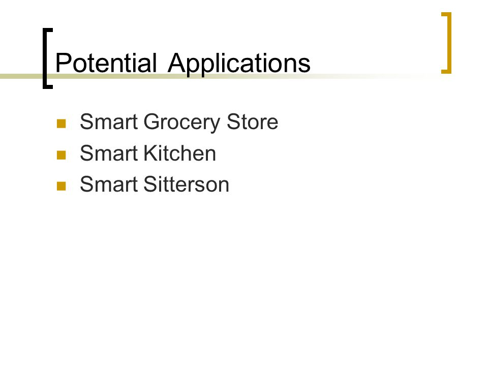 Potential Applications Smart Grocery Store Smart Kitchen Smart Sitterson