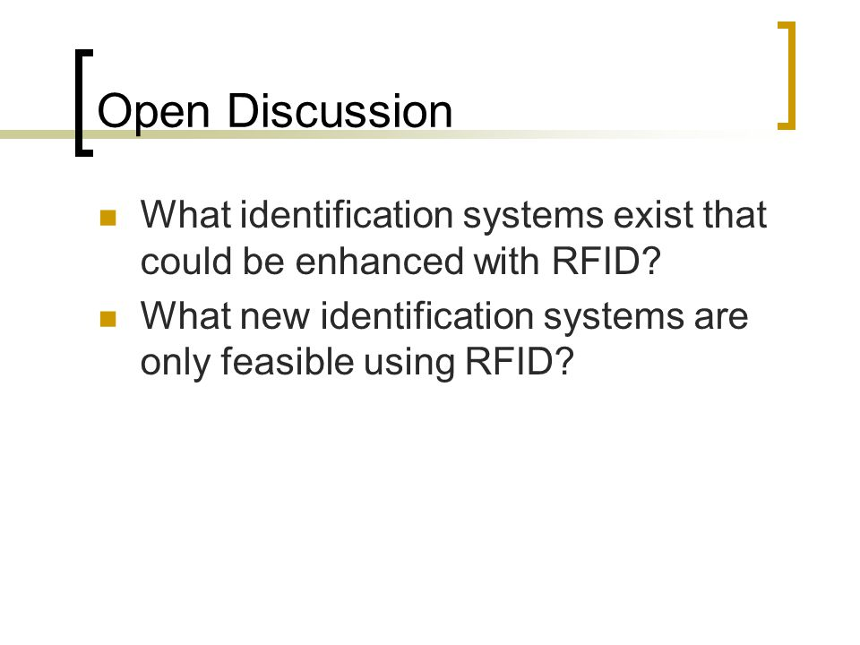 Open Discussion What identification systems exist that could be enhanced with RFID.