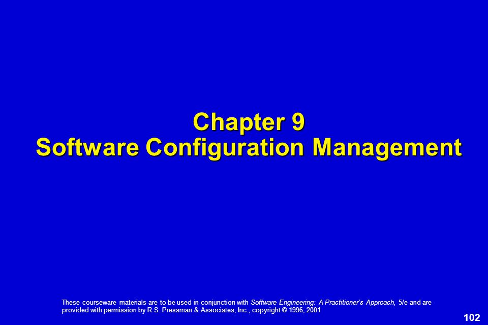 102 These courseware materials are to be used in conjunction with Software Engineering: A Practitioner's Approach, 5/e and are provided with permission by R.S.