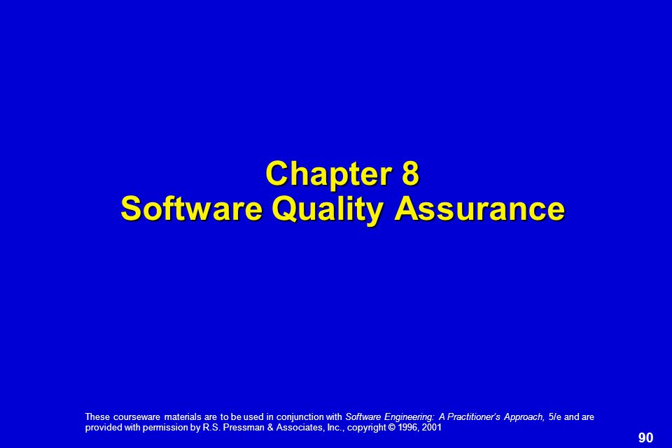 90 These courseware materials are to be used in conjunction with Software Engineering: A Practitioner's Approach, 5/e and are provided with permission by R.S.