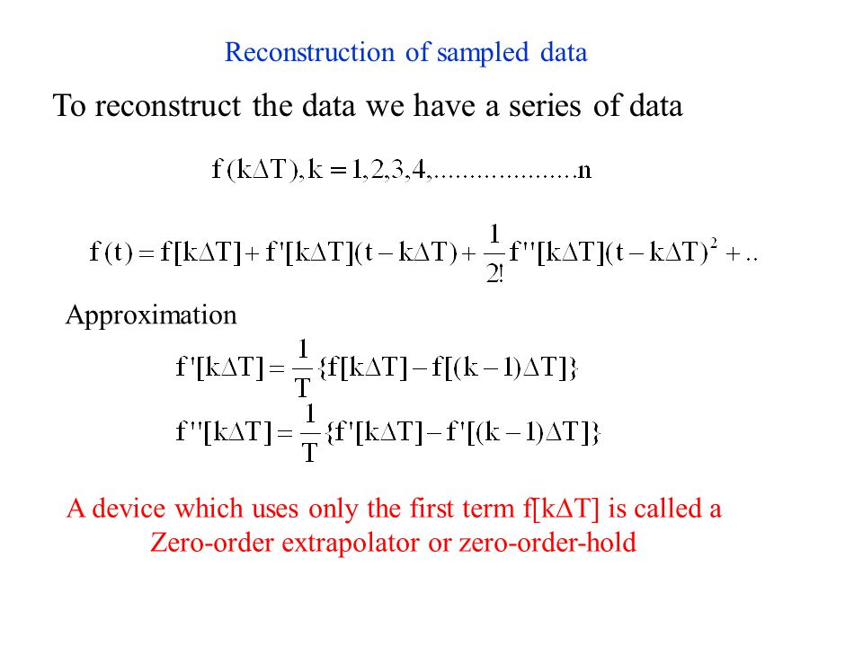 Reconstruction of sampled data To reconstruct the data we have a series of data Approximation A device which uses only the first term f[k  T] is called a Zero-order extrapolator or zero-order-hold
