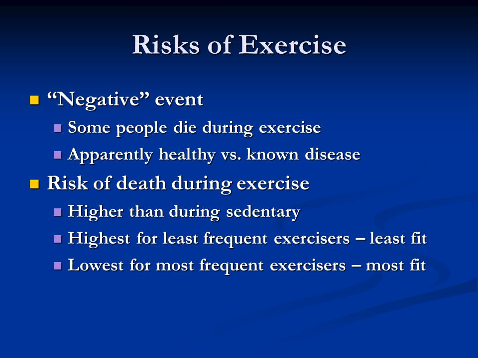 Risks of Exercise Negative event Negative event Some people die during exercise Some people die during exercise Apparently healthy vs.
