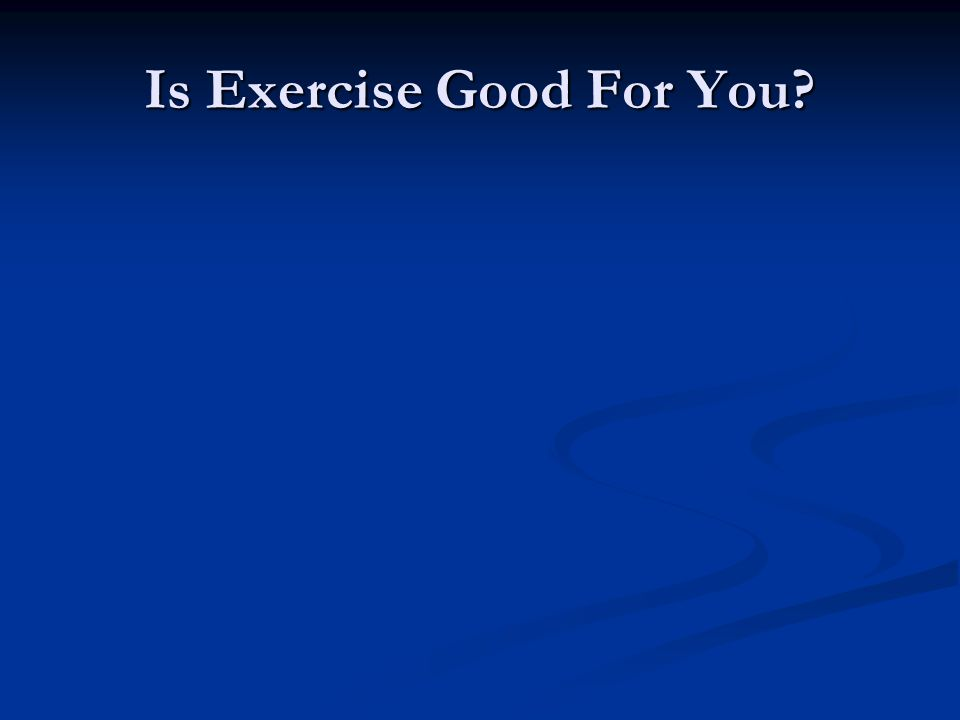 Is Exercise Good For You