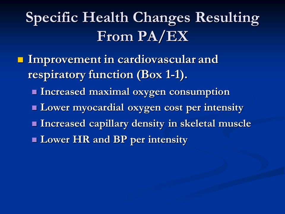Specific Health Changes Resulting From PA/EX Improvement in cardiovascular and respiratory function (Box 1-1).