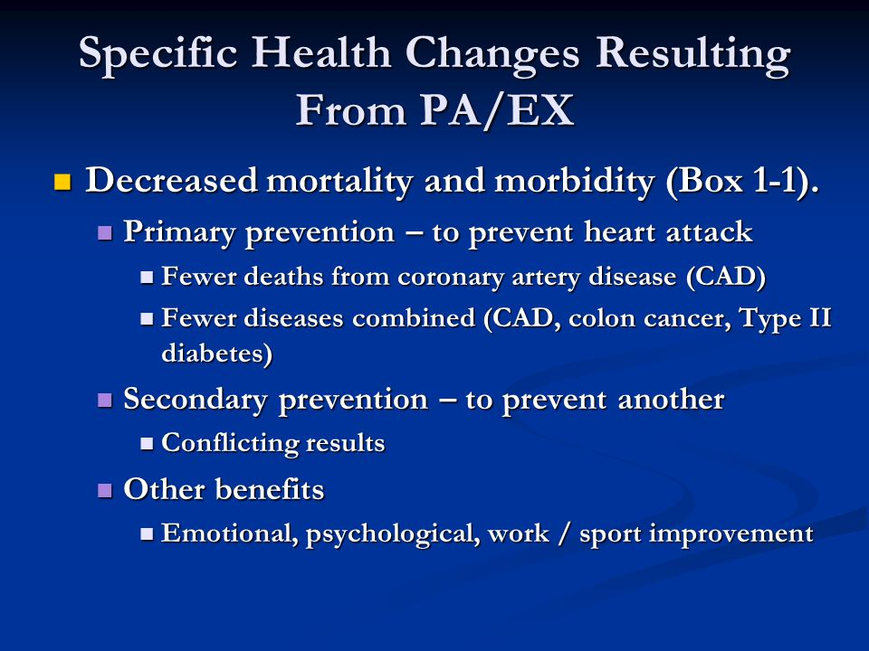 Specific Health Changes Resulting From PA/EX Decreased mortality and morbidity (Box 1-1).