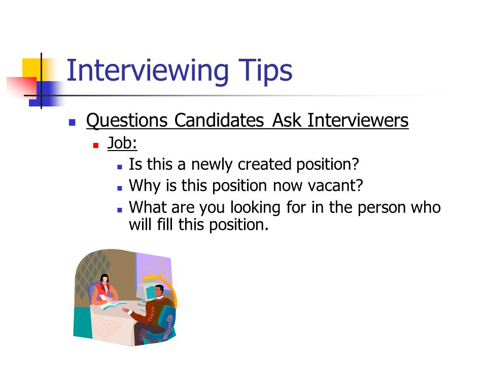 Interviewing Tips Questions Candidates Ask Interviewers Job: Is this a newly created position.