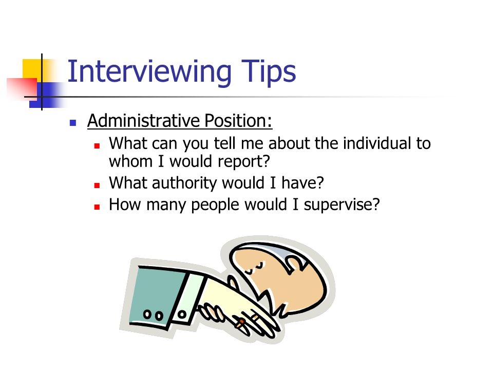 Administrative Position: What can you tell me about the individual to whom I would report.