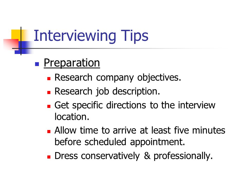 Interviewing Tips Preparation Research company objectives.