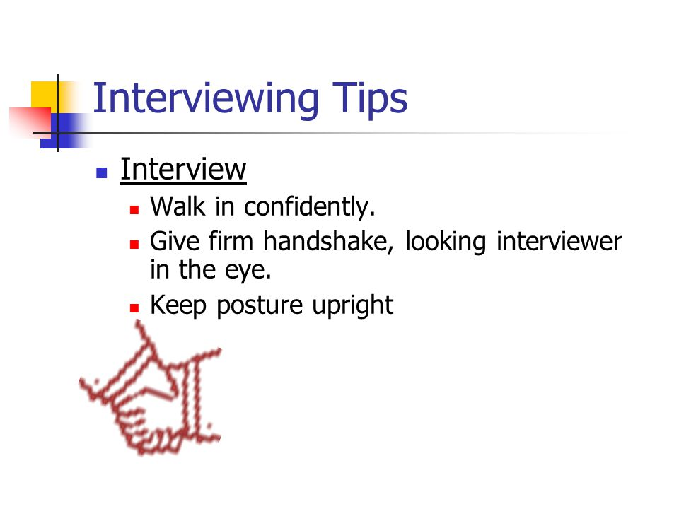 Interviewing Tips Interview Walk in confidently.