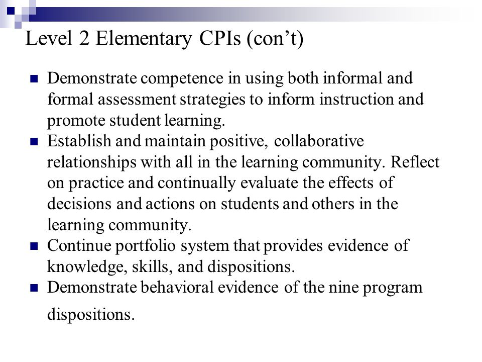 Level 2 Elementary CPIs (con't) Demonstrate competence in using both informal and formal assessment strategies to inform instruction and promote student learning.
