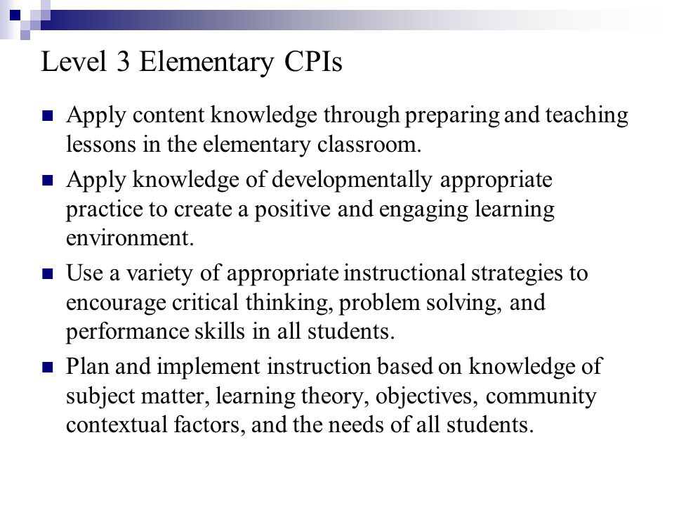 Level 3 Elementary CPIs Apply content knowledge through preparing and teaching lessons in the elementary classroom.