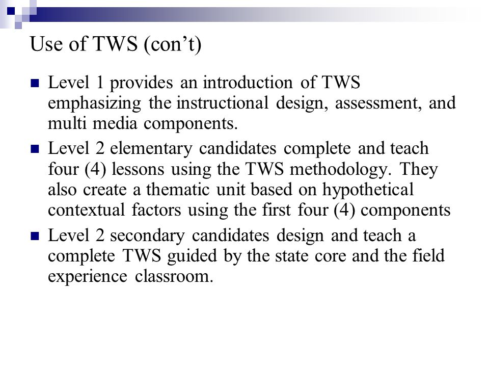 Use of TWS (con't) Level 1 provides an introduction of TWS emphasizing the instructional design, assessment, and multi media components.