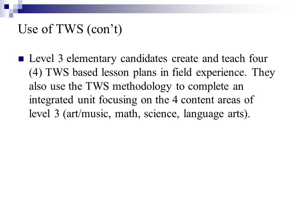 Level 3 elementary candidates create and teach four (4) TWS based lesson plans in field experience.