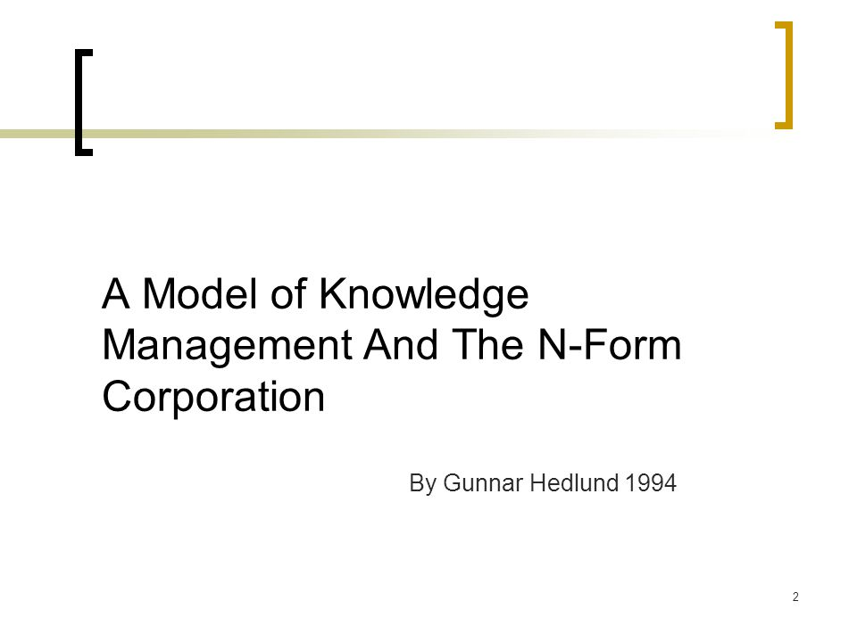 2 A Model Of Knowledge Management And The N Form Corporation By Gunnar Hedlund 1994